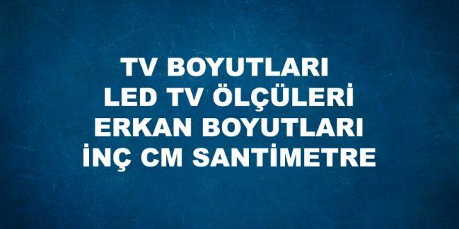 TV BOYUTLARI LED TV ÖLÇÜLERİ ERKAN BOYUTLARI İNÇ CM SANTİMETRE