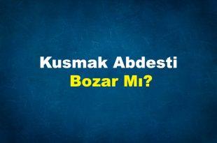 Kusmak Abdesti Bozar Mı?