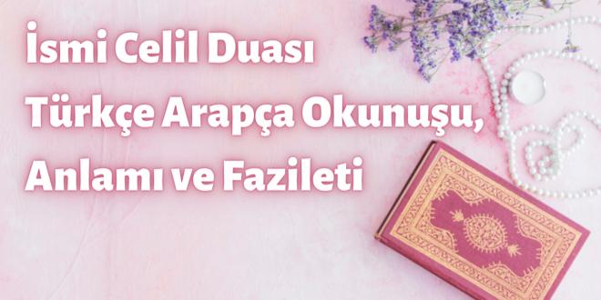 İsmi Celil Duası Türkçe Arapça Okunuşu, Anlamı ve Fazileti